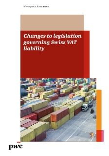 Changes to legislation governing Swiss VAT liability